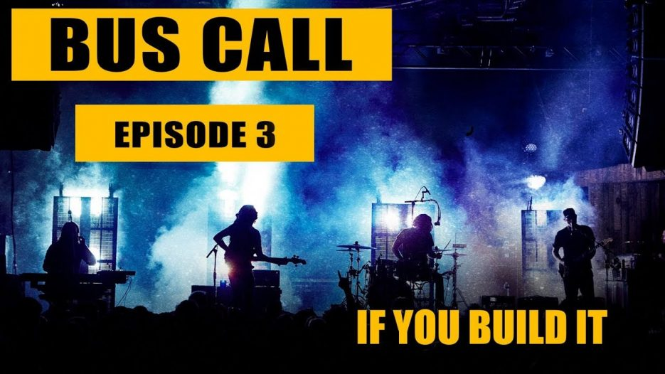 Bus Call — Episode 3 «If You Build It»